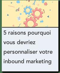 5 raisons pourquoi vous devriez personnaliser votre inbound marketing